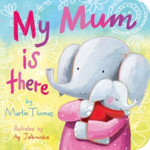 My Mum Is There (Board Book)